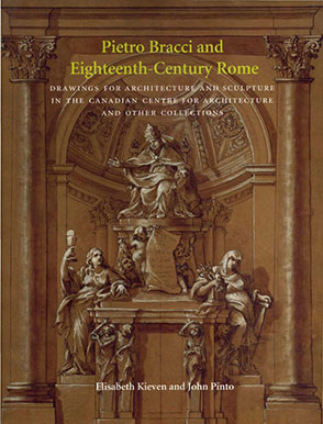 Cover image for Pietro Bracci and Eighteenth-Century Rome: Drawings for Architecture and Sculpture in the Canadian Centre for Architecture and Other Collections By Elisabeth Kieven and John  Pinto