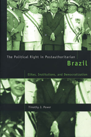 Cover image for The Political Right in Postauthoritarian Brazil: Elites, Institutions, and Democratization By Timothy J. Power