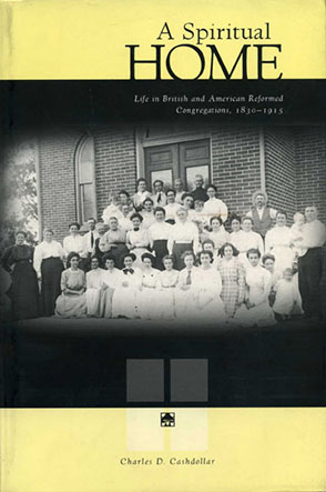 Cover image for A Spiritual Home: Life in British and American Reformed Congregations, 1830–1915 By Charles D. Cashdollar