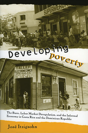 Cover image for Developing Poverty: The State, Labor Market Deregulation, and the Informal Economy in Costa Rica and the Dominican Republic By José Itzigsohn
