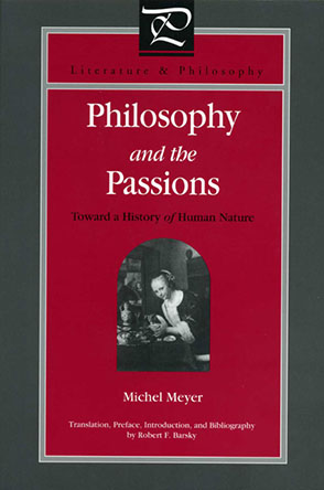 Cover image for Philosophy and the Passions: Toward a History of Human Nature By Michel Meyer and Translated by Robert F. Barsky