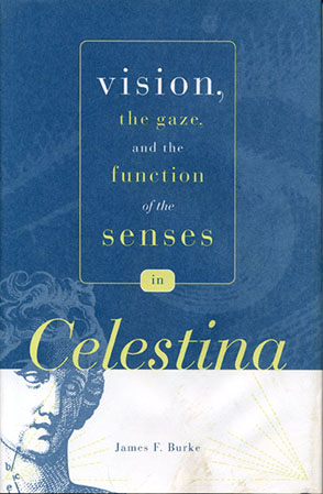 "Cover image for Vision, the Gaze, and the Function of the Senses in ""Celestina"" By James F. Burke"