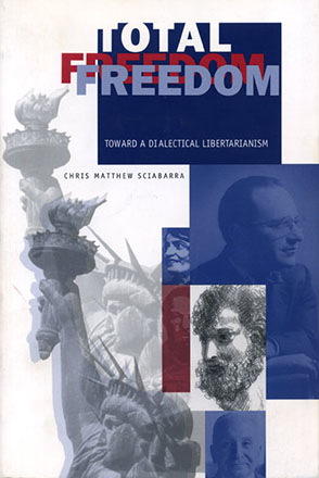 Cover image for Total Freedom: Toward a Dialectical Libertarianism By Chris  Matthew Sciabarra