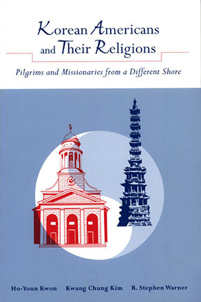 Cover image for Korean Americans and Their Religions: Pilgrims and Missionaries from a Different Shore By Ho-Young Kwon, Kwang Chung Kim, and R. Stephen Warner