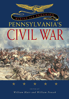 Cover image for Making and Remaking Pennsylvania's Civil War Edited by William A. Blair and William A. Pencak