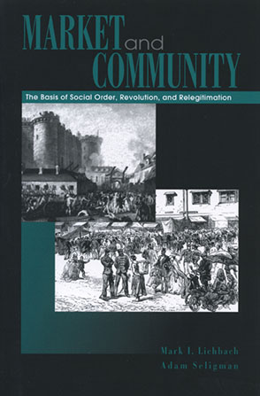 Cover image for Market and Community: The Bases of Social Order, Revolution, and Relegitimation By Mark I. Lichbach and Adam B. Seligman