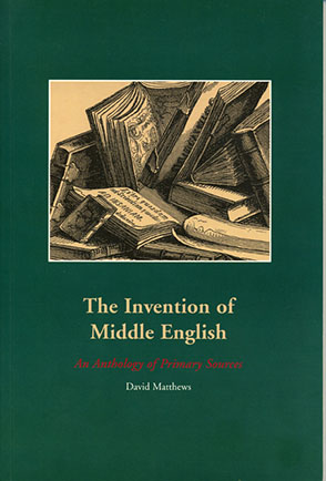 Cover image for The Invention of Middle English: An Anthology of Primary Sources By David O. Matthews
