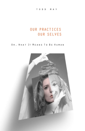 Cover image for Our Practices, Our Selves: Or, What it Means to Be Human By Todd May