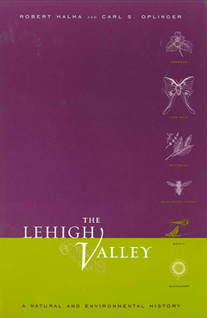 Cover image for The Lehigh Valley: A Natural and Environmental History By Robert Halma and Carl  S. Oplinger