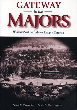 Cover image for Gateway to the Majors: Williamsport and Minor League Baseball By James  P. Quigel and Louis E. Hunsinger