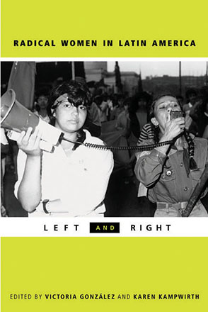 Cover image for Radical Women in Latin America: Left and Right Edited by Victoria González-Rivera and Karen Kampwirth