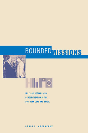Cover image for Bounded Missions: Military Regimes and Democratization in the Southern Cone and Brazil By Craig L. Arceneaux