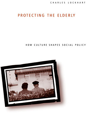 Cover image for Protecting the Elderly: How Culture Shapes Social Policy By Charles Lockhart