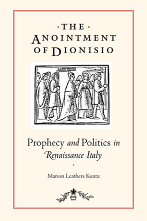 Cover image for The Anointment of Dionisio: Prophecy and Politics in Renaissance Italy By Marion Leathers Kuntz
