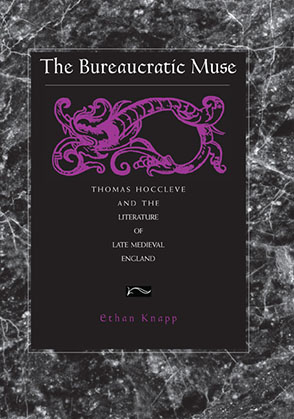Cover image for The Bureaucratic Muse: Thomas Hoccleve and the Literature of Late Medieval England By Ethan Knapp