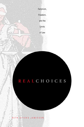 Cover image for Real Choices: Feminism, Freedom, and the Limits of Law By Beth  Kiyoko Jamieson