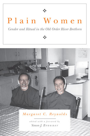 Cover image for Plain Women: Gender and Ritual in the Old Order River Brethren By Margaret C. Reynolds and Edited with a Foreword by Simon J. Bronner