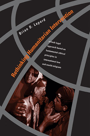 Cover image for Rethinking Humanitarian Intervention: A Fresh Legal Approach Based on Fundamental Ethical Principles in International Law and World Religions By Brian D. Lepard