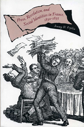 Cover image for Press, Revolution, and Social Identities in France, 1830–1835 By Jeremy D. Popkin