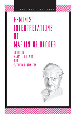Cover image for Feminist Interpretations of Martin Heidegger Edited by Nancy Holland and Patricia Huntington