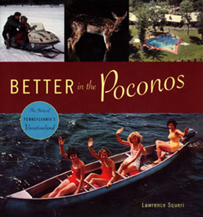 Cover image for Better in the Poconos: The Story of Pennsylvania's Vacationland By Lawrence Squeri