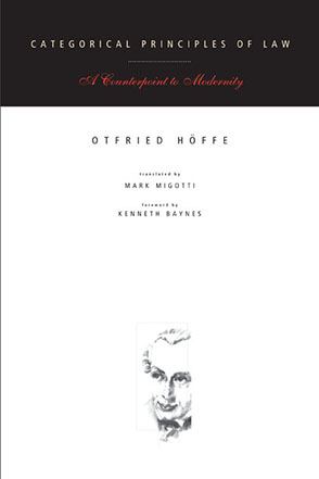 Cover image for Categorical Principles of Law: A Counterpoint to Modernity By Otfried Höffe and Translated by Mark Migotti