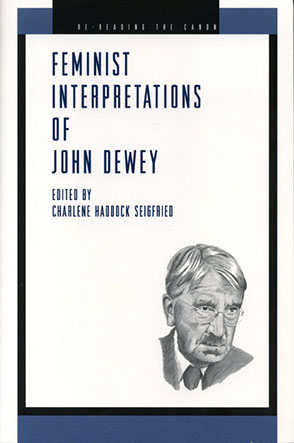 Cover image for Feminist Interpretations of John Dewey Edited by Charlene Haddock Seigfried