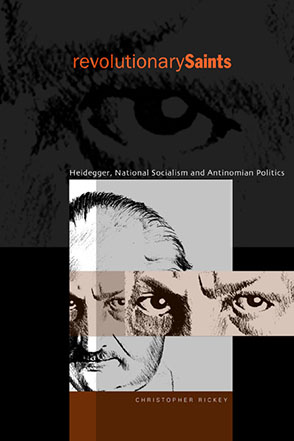 Cover image for Revolutionary Saints: Heidegger, National Socialism, and Antinomian Politics By Christopher Rickey