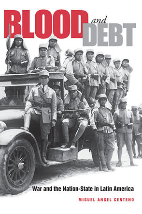 Cover image for Blood and Debt: War and the Nation-State in Latin America By Miguel Angel Centeno