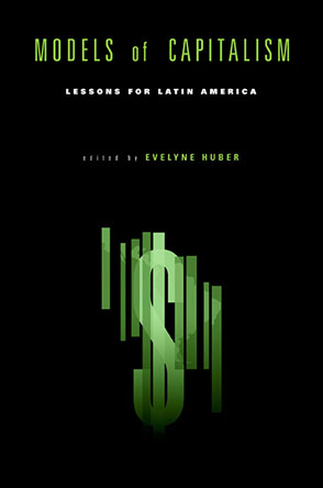 Cover image for Models of Capitalism : Lessons for Latin America Edited by Evelyne Huber