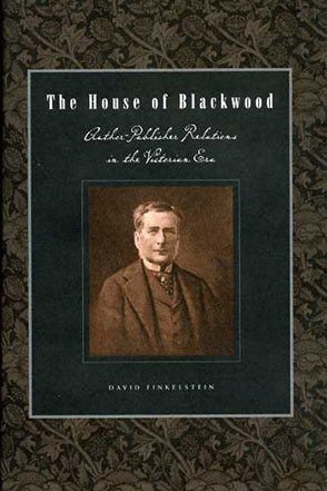 Cover image for The House of Blackwood: Author-Publisher Relations in the Victorian Era By David Finkelstein