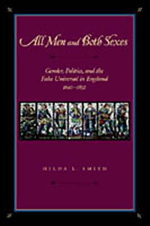 Cover image for All Men and Both Sexes: Gender, Politics, and the False Universal in England, 1640–1832 By Hilda L. Smith