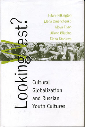Cover image for Looking West?: Cultural Globalization and Russian Youth Cultures By Hilary Anne Pilkington, Elena Omel'chenko, Moya Flynn, and Uliana  Bliudina