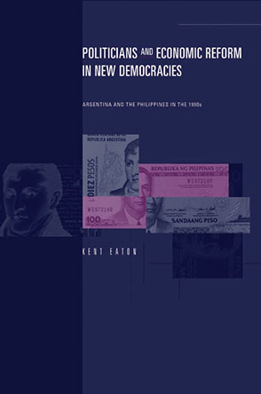 Cover image for Politicians and Economic Reform in New Democracies: Argentina and the Philippines in the 1990s By Kent Eaton