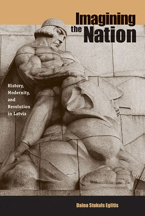 Cover image for Imagining the Nation: History, Modernity, and Revolution in Latvia By Daina Stukuls Eglitis