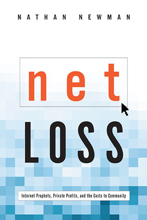 Cover image for Net Loss: Internet Prophets, Private Profits, and the Costs to Community By Nathan Newman
