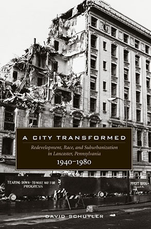 Cover image for A City Transformed: Redevelopment, Race, and Suburbanization in Lancaster, Pennsylvania, 1940–1980 By David Schuyler