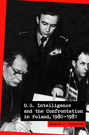Cover image for U.S. Intelligence and the Confrontation in Poland, 1980–1981 By Douglas MacEachin and Jeannine O'Grody