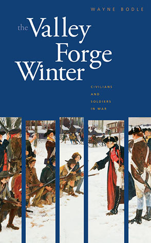 Cover image for The Valley Forge Winter: Civilians and Soldiers in War By Wayne Bodle