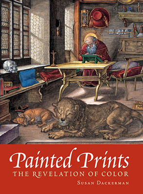 Cover image for Painted Prints: The Revelation of Color in Northern Renaissance and Baroque Engravings, Etchings, and Woodcuts By Susan Dackerman