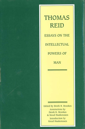 Cover image for Thomas Reid: Essays on the Intellectual Power of Man: A Critical Edition Edited by Derek Brookes and Introduction by Knud Haakonssen