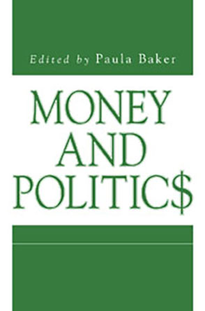 Cover image for Money and Politics Edited by Paula Baker
