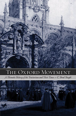 Cover image for The Oxford Movement : A Thematic History of the Tractarians and Their Times By C. Brad Faught