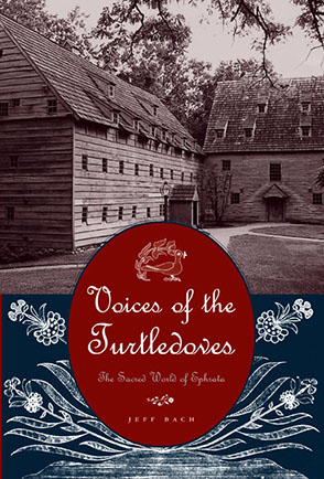 Cover image for Voices of the Turtledoves: The Sacred World of Ephrata By Jeff Bach
