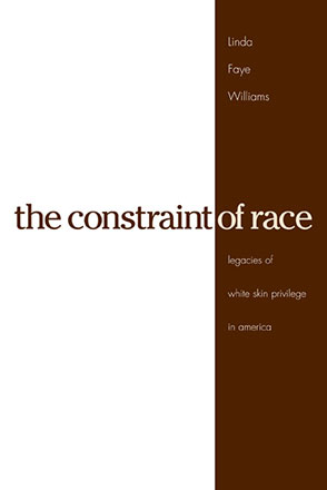 Cover image for The Constraint of Race: Legacies of White Skin Privilege in America By Linda Faye Williams