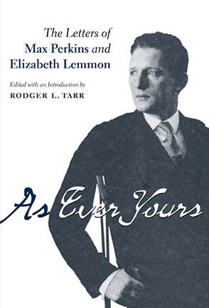 Cover image for As Ever Yours: The Letters of Max Perkins and Elizabeth Lemmon Edited by Rodger L. Tarr