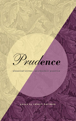 Cover image for Prudence: Classical Virtue, Postmodern Practice Edited by Robert Hariman