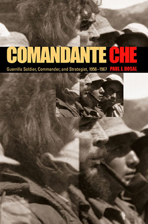 Cover image for Comandante Che: Guerrilla Soldier, Commander, and Strategist, 1956–1967 By Paul J. Dosal