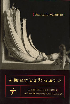 Cover image for At the Margins of the Renaissance : Lazarillo de Tormes and the Picaresque Art of Survival By Giancarlo Maiorino