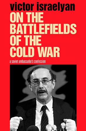 Cover image for On the Battlefields of the Cold War: A Soviet Ambassador's Confession By Victor  Israelyan
